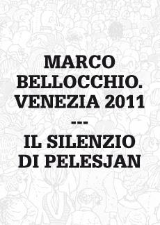 Marco Bellocchio. Venezia 2011/Il Silenzio di Pelesjan