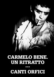 Carmelo Bene. Un ritratto/Canti Orfici